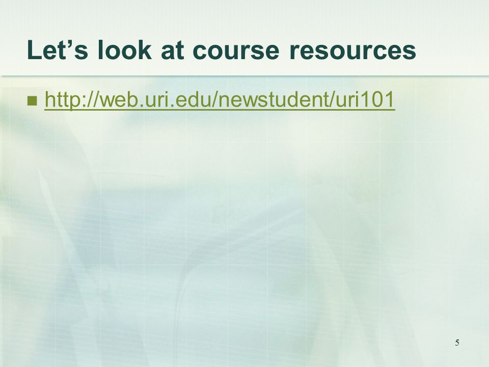 Let's look at course resources http://web.uri.edu/newstudent/uri101 5