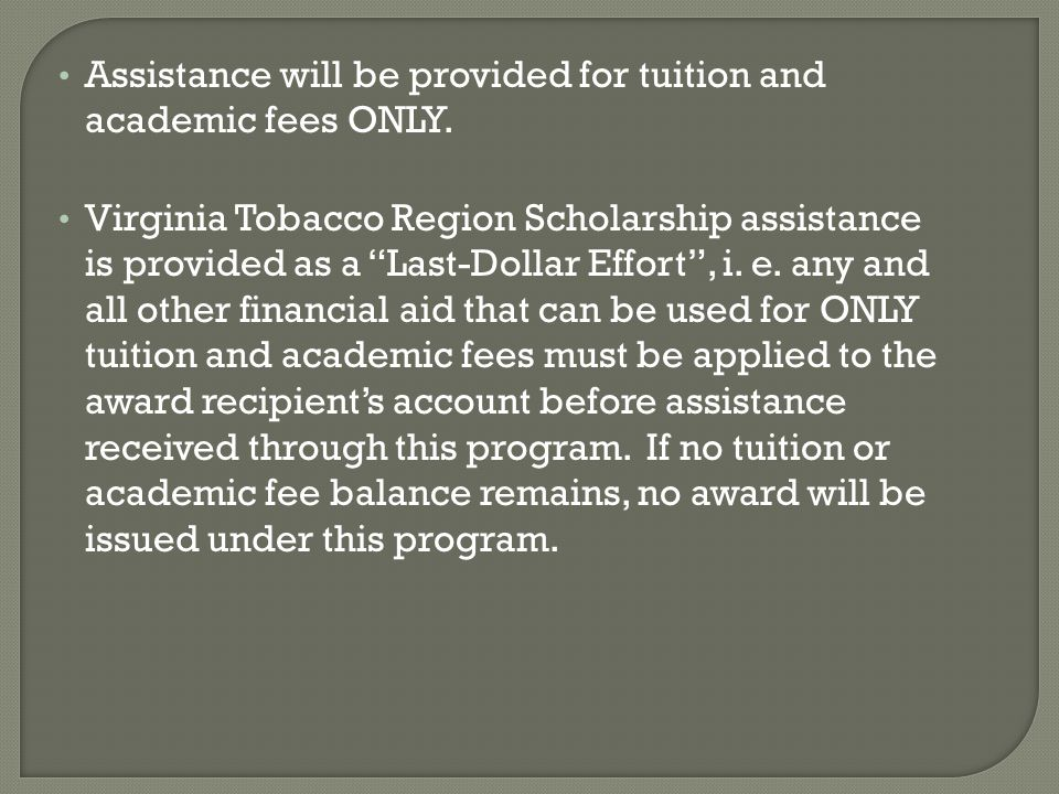 Assistance will be provided for tuition and academic fees ONLY.