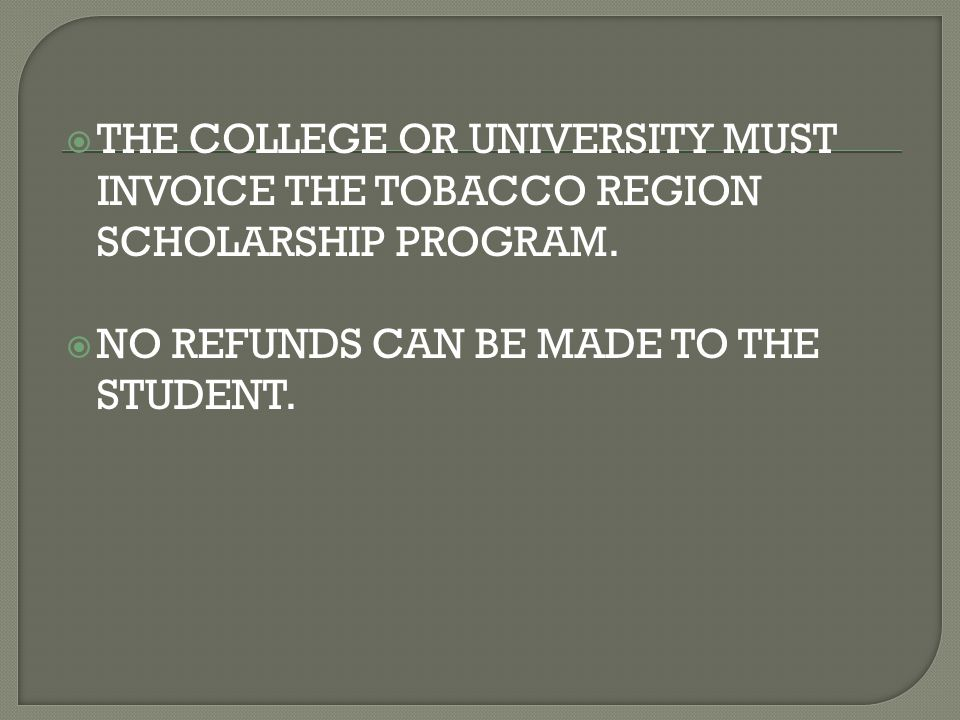  THE COLLEGE OR UNIVERSITY MUST INVOICE THE TOBACCO REGION SCHOLARSHIP PROGRAM.