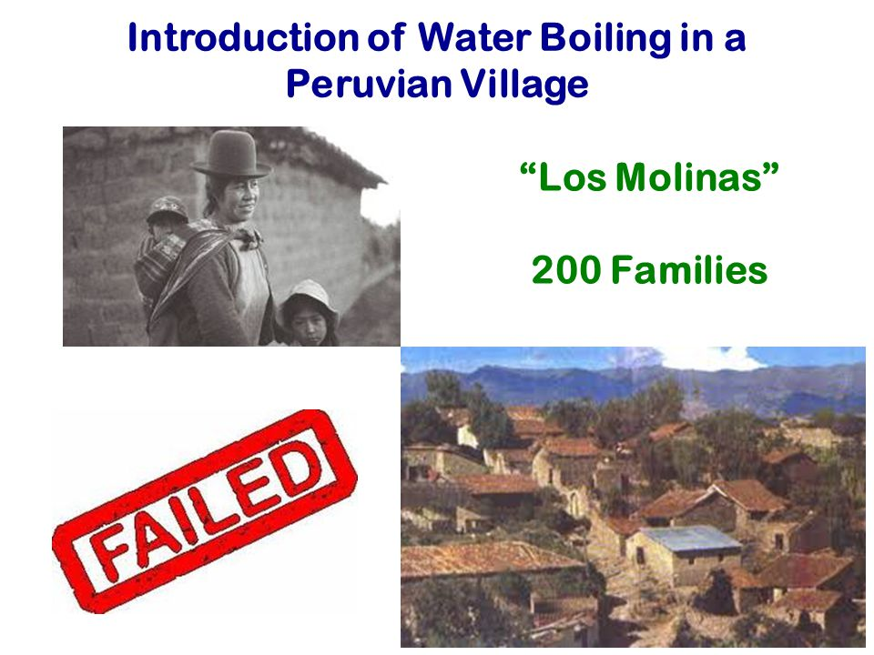 Introduction of Water Boiling in a Peruvian Village Los Molinas 200 Families