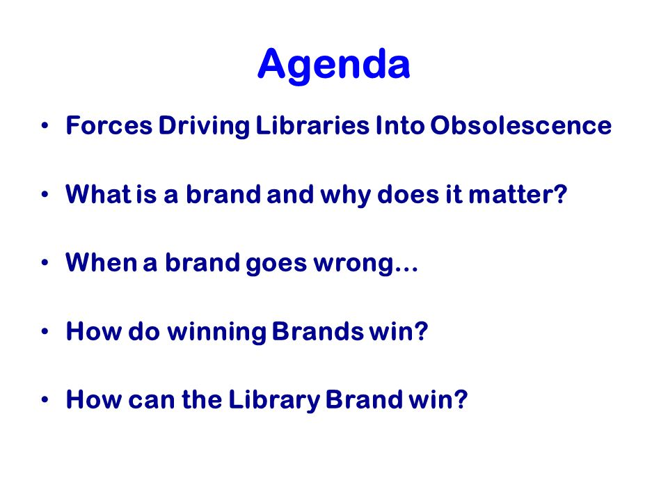 Agenda Forces Driving Libraries Into Obsolescence What is a brand and why does it matter.