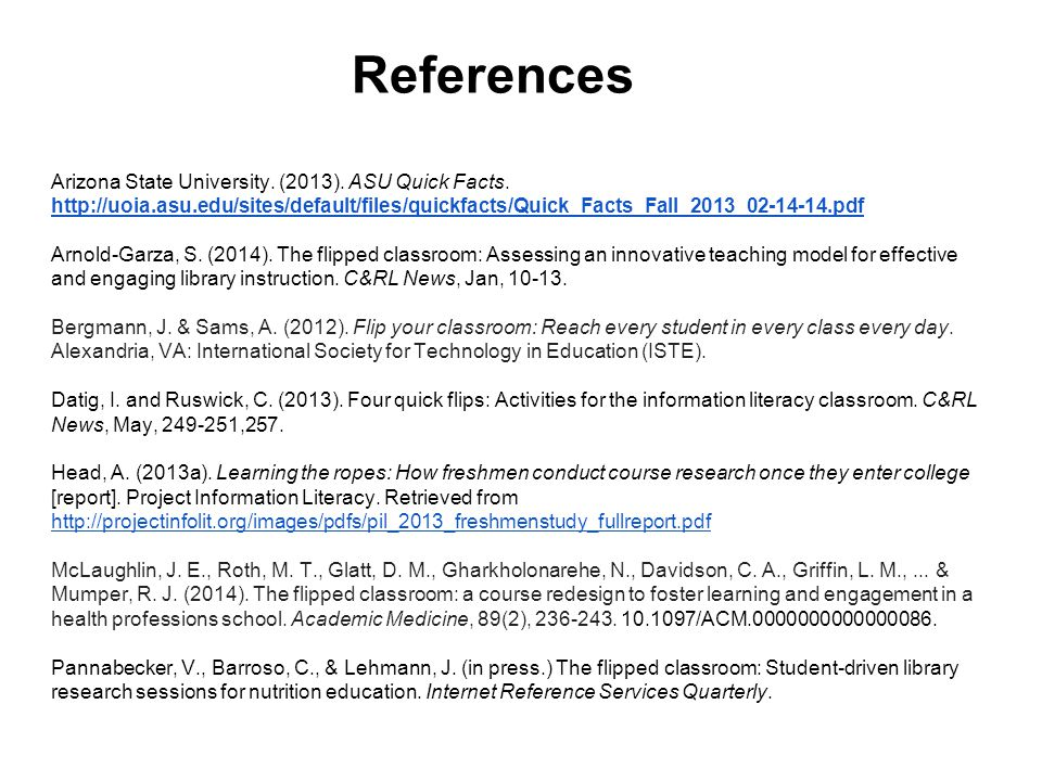 References Arizona State University. (2013). ASU Quick Facts. http://uoia.asu.edu/sites/default/files/quickfacts/Quick_Facts_Fall_2013_02-14-14.pdf ht