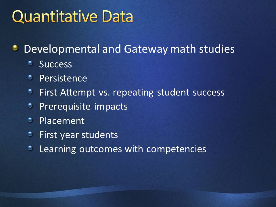 Developmental and Gateway math studies Success Persistence First Attempt vs. repeating student success Prerequisite impacts Placement First year stude