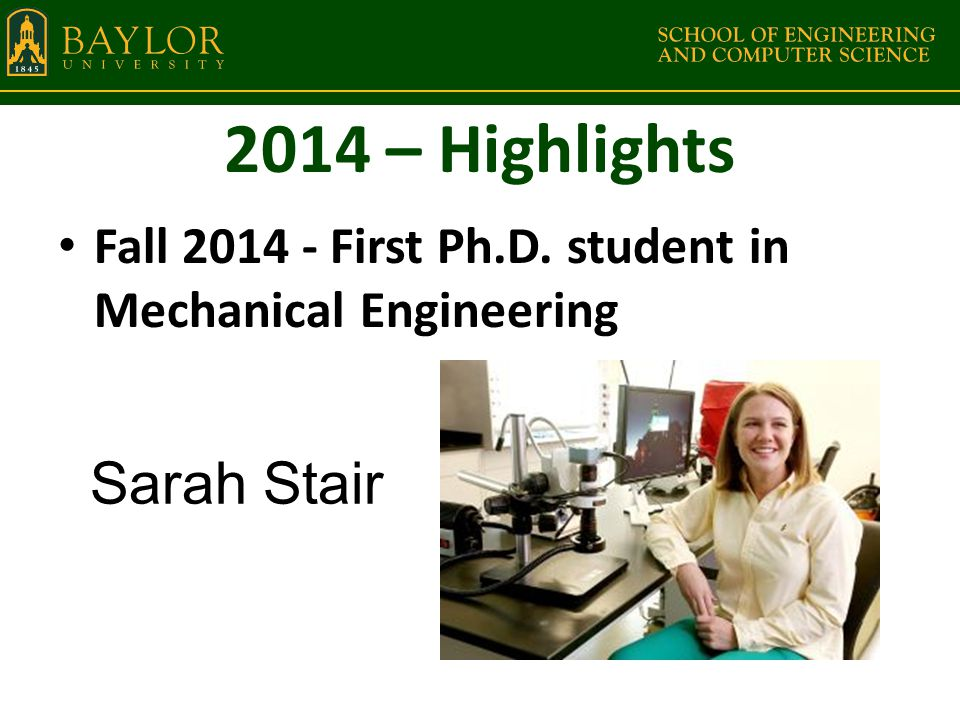 2014 – Highlights Fall 2014 - First Ph.D. student in Mechanical Engineering Sarah Stair