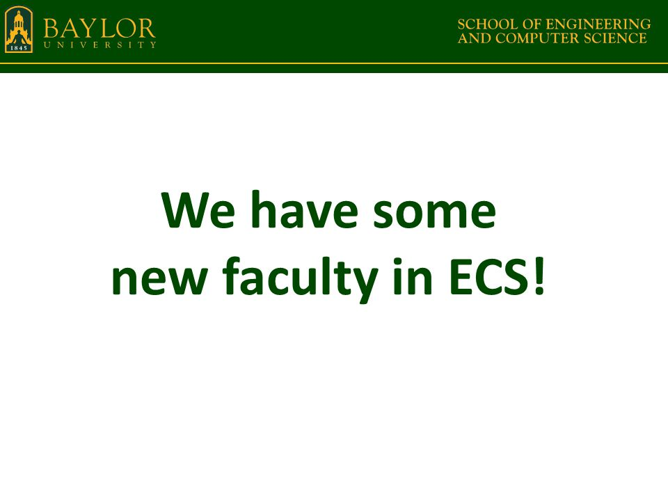 ECS endowments and annual giving are insufficient to support a program of our size Assessment: Still true Actions: – Hired first full-time development person for ECS – Fall 2013 – Baylor hired full-time corporate development officer last year – Continue to identify potential ECS alumni and friends who might be substantial donors – Working within companies to identify concentrations of Baylor grads and encouraging them to invest in ECS – Working with annual giving to get our story to alumni Challenges: – Turn over in development personnel – Small percentage of ECS graduates who give – Small number of ECS graduates in prime giving years – Poor tracking by Baylor of graduates