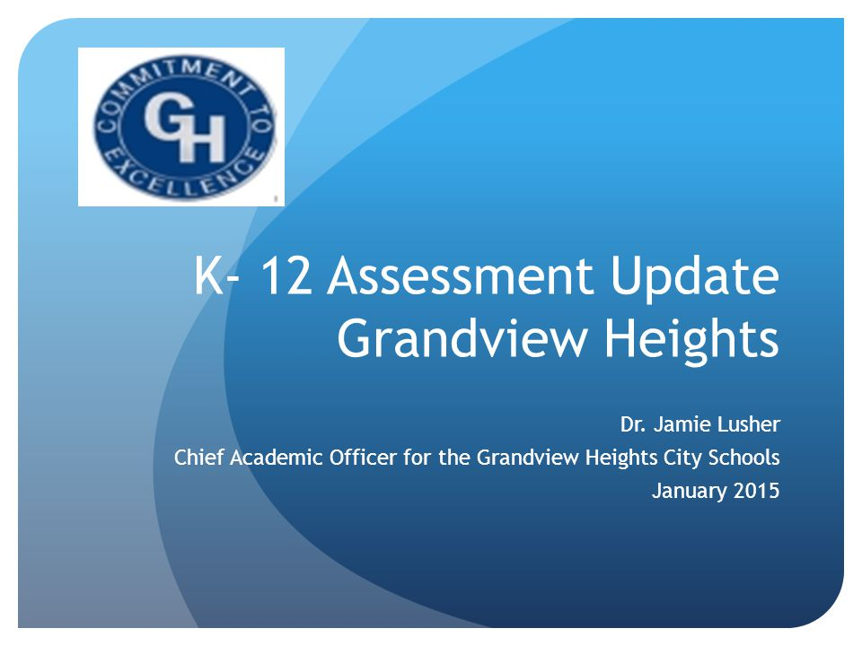K- 12 Assessment Update Grandview Heights Dr.
