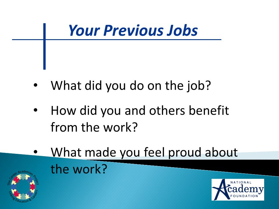 Your Previous Jobs What did you do on the job. How did you and others benefit from the work.