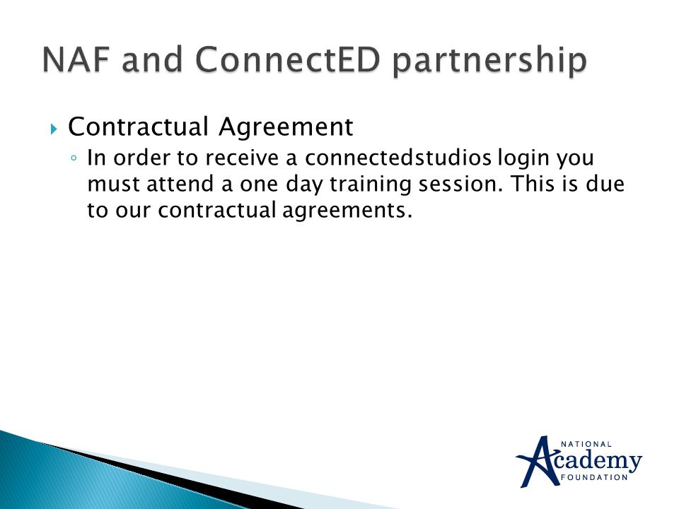  Contractual Agreement ◦ In order to receive a connectedstudios login you must attend a one day training session.