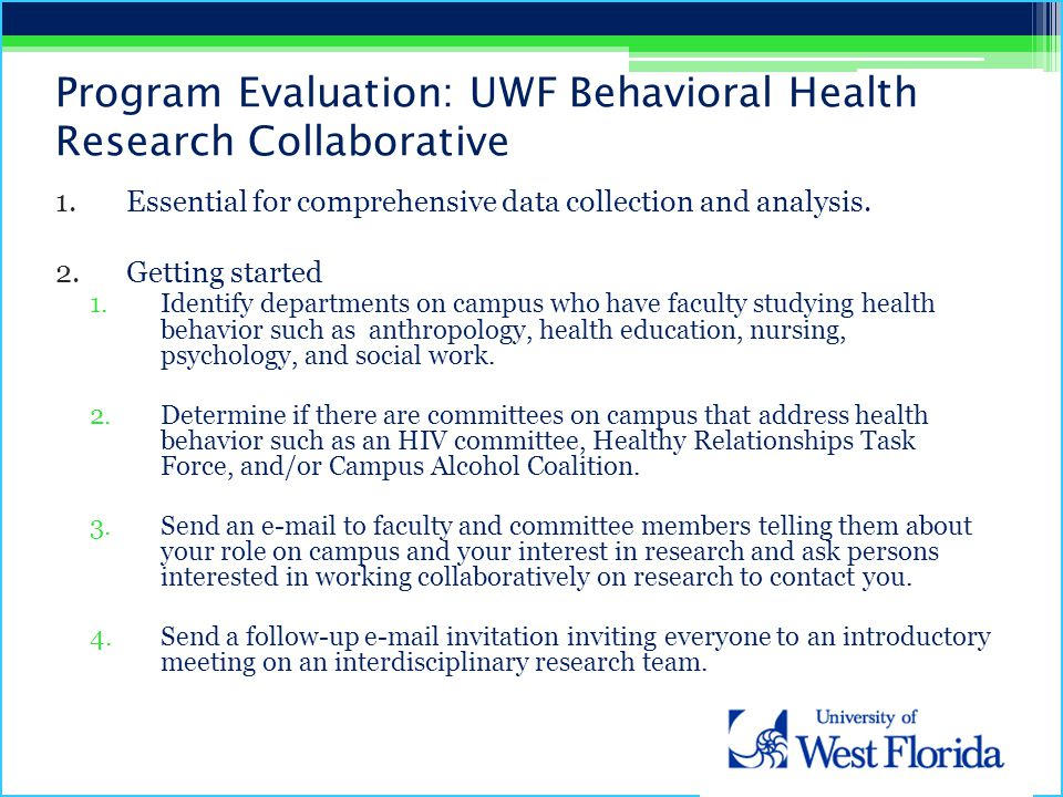 Program Evaluation: UWF Behavioral Health Research Collaborative 1.Essential for comprehensive data collection and analysis. 2.Getting started 1.Ident
