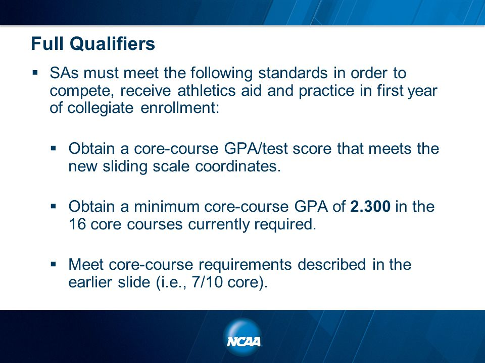 Full Qualifiers  SAs must meet the following standards in order to compete, receive athletics aid and practice in first year of collegiate enrollment