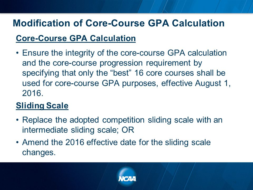 Modification of Core-Course GPA Calculation Core-Course GPA Calculation Ensure the integrity of the core-course GPA calculation and the core-course pr