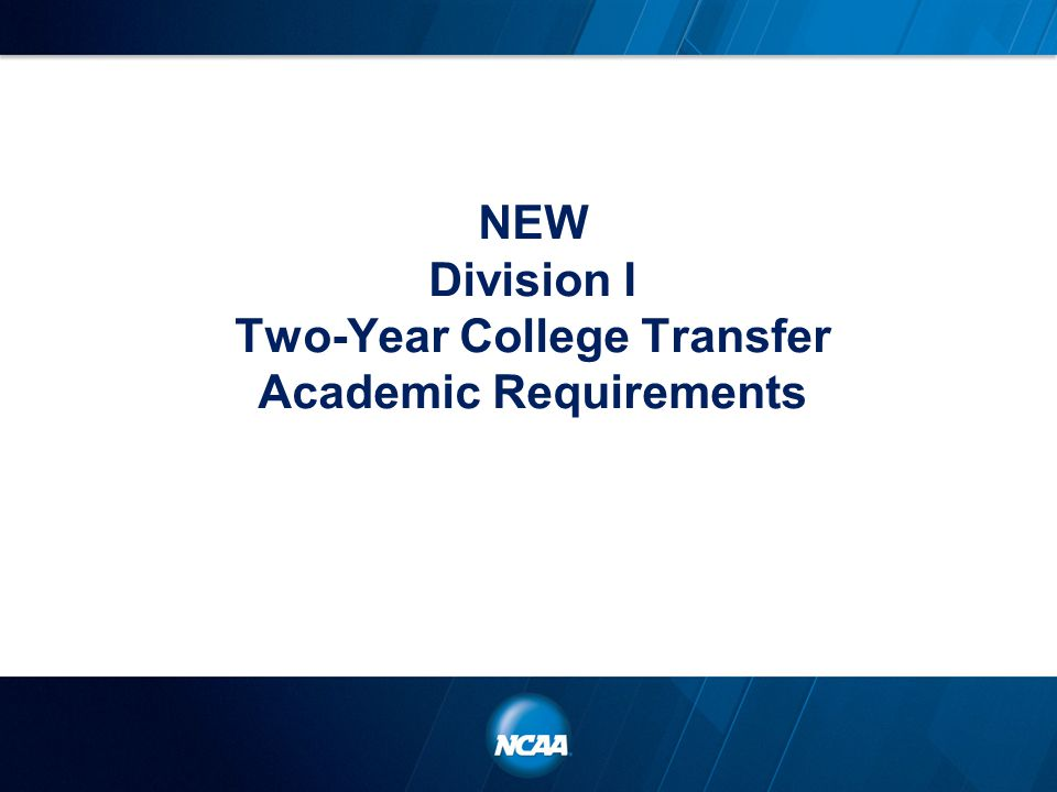 NEW Division I Two-Year College Transfer Academic Requirements