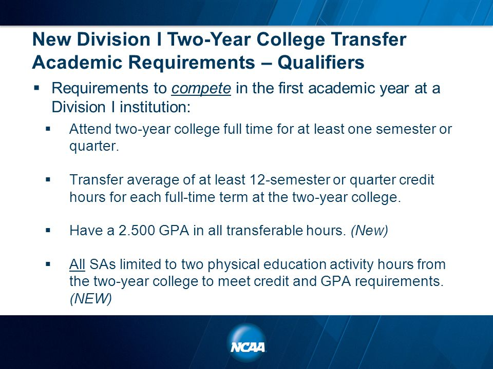 New Division I Two-Year College Transfer Academic Requirements – Qualifiers  Requirements to compete in the first academic year at a Division I insti