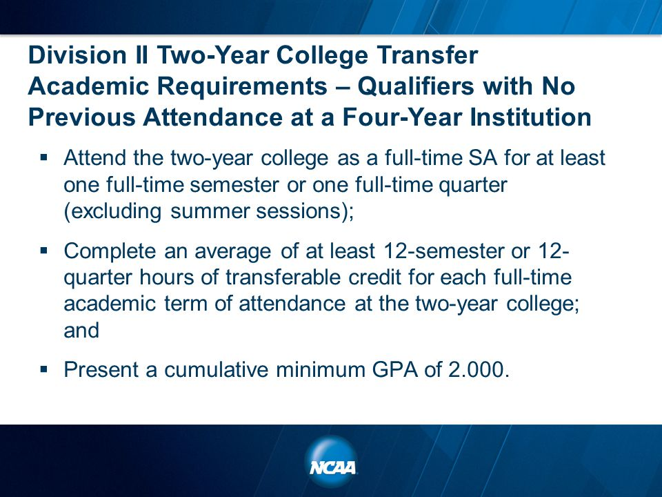 Division II Two-Year College Transfer Academic Requirements – Qualifiers with No Previous Attendance at a Four-Year Institution  Attend the two-year