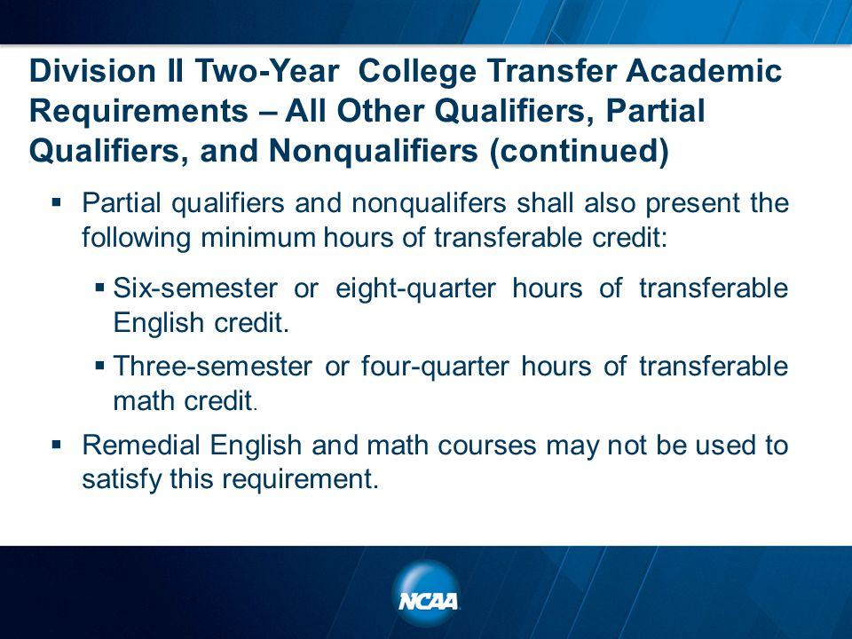 Division II Two-Year College Transfer Academic Requirements – All Other Qualifiers, Partial Qualifiers, and Nonqualifiers (continued)  Partial qualif