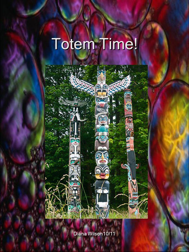 Totem Time! Diana Wilson10/11