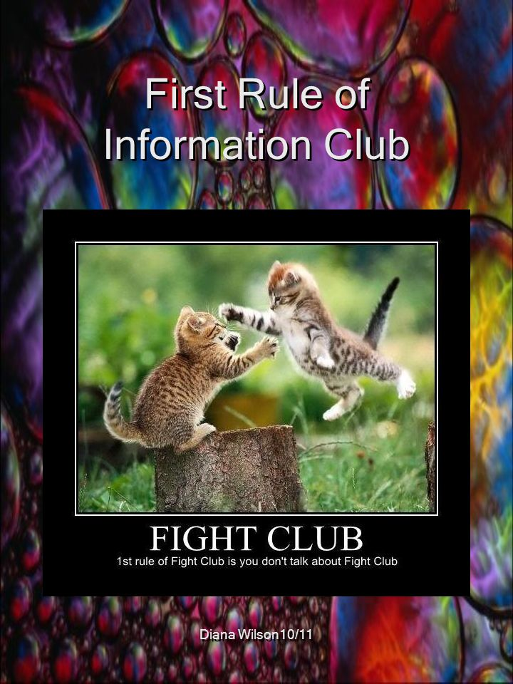 First Rule of Information Club Diana Wilson10/11
