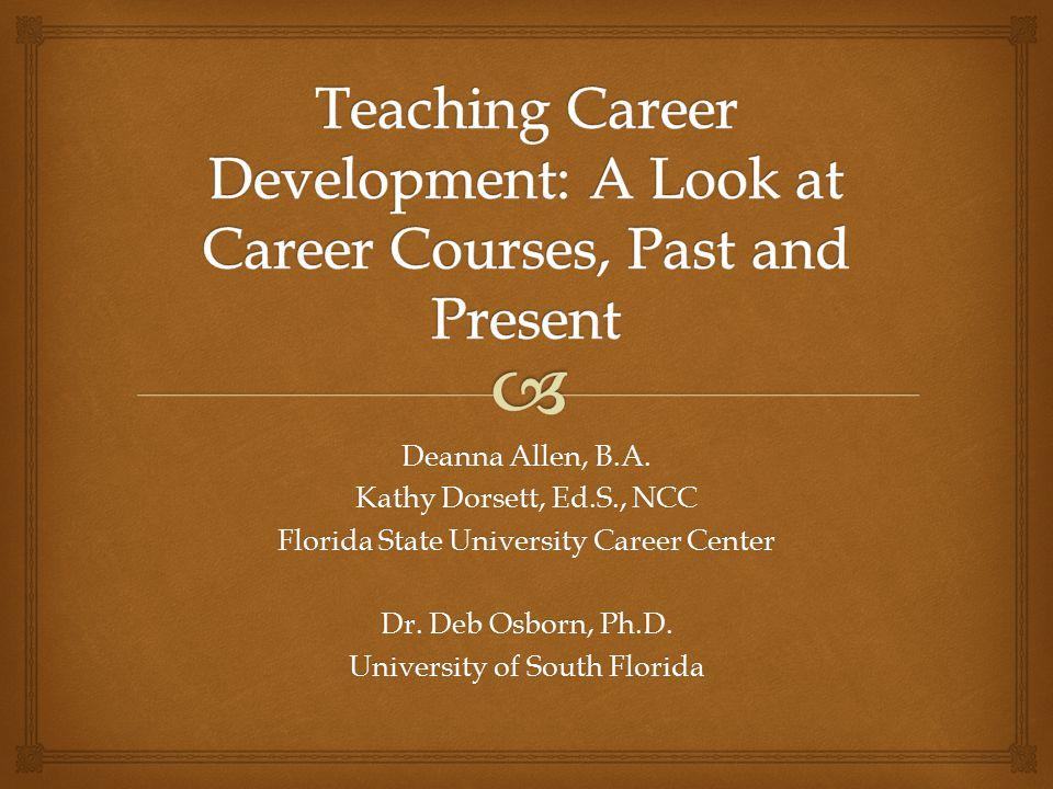 Deanna Allen, B.A.Kathy Dorsett, Ed.S., NCC Florida State University Career Center Dr.