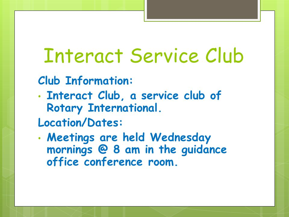 Interact Service Club Club Information: Interact Club, a service club of Rotary International.