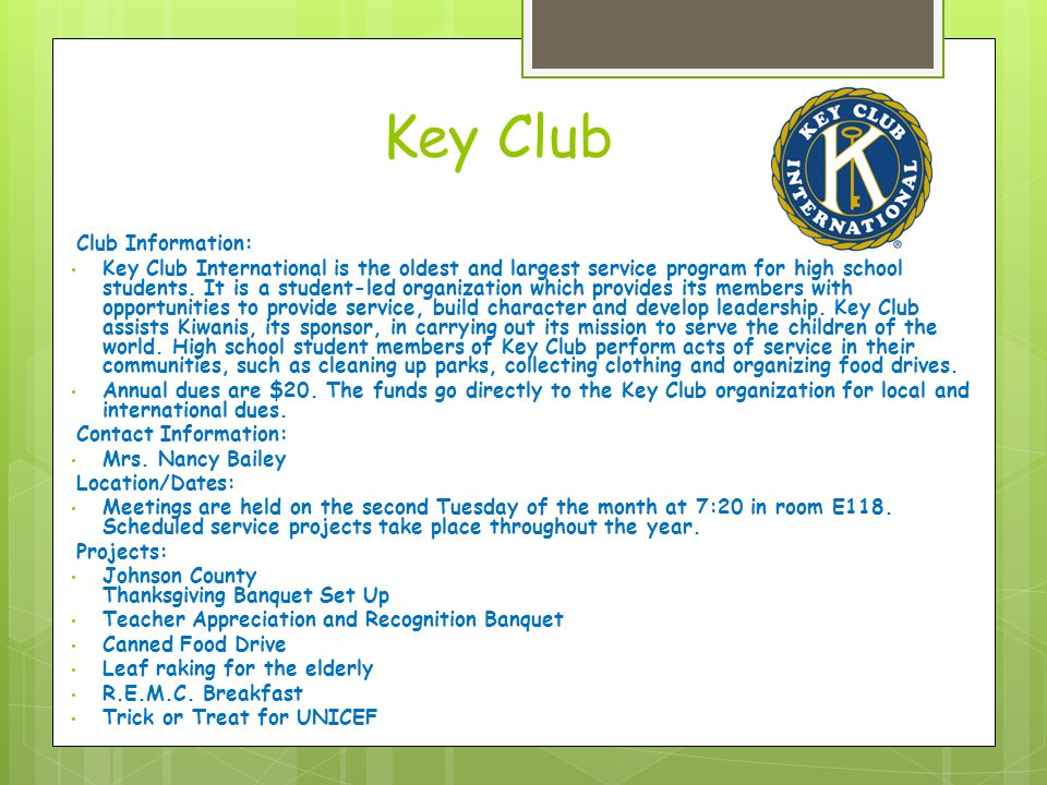 Key Club Club Information: Key Club International is the oldest and largest service program for high school students.