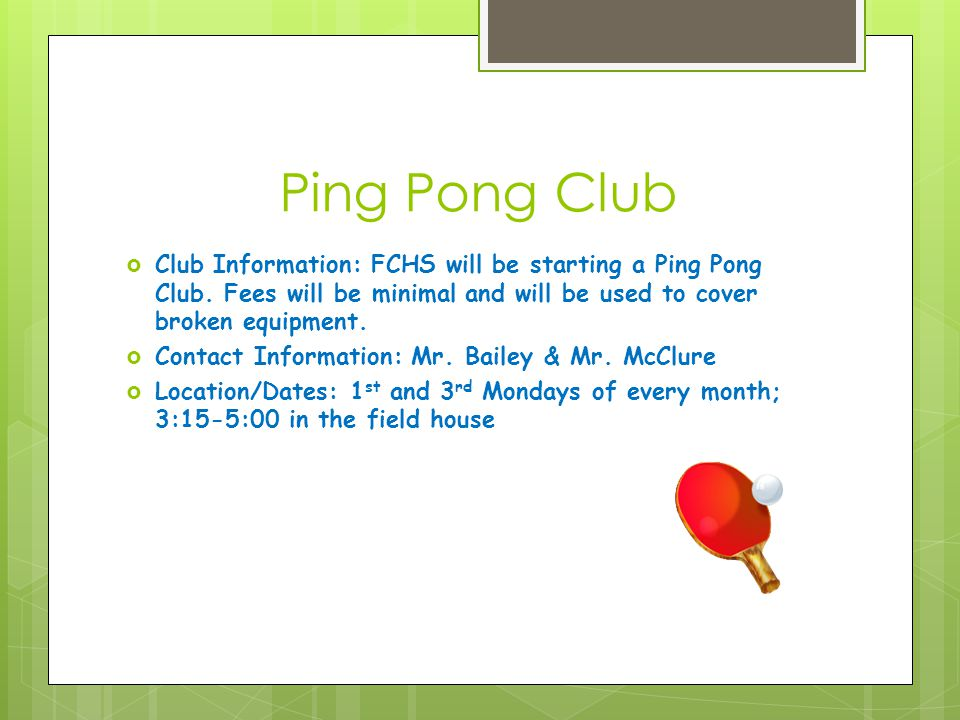 Ping Pong Club  Club Information: FCHS will be starting a Ping Pong Club.