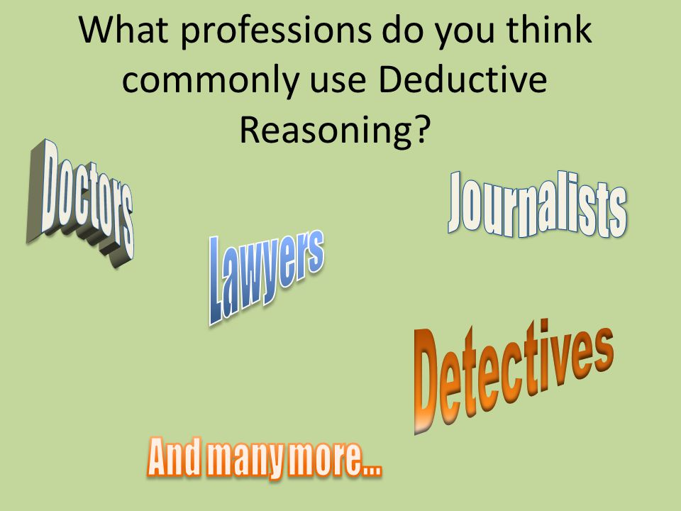 What professions do you think commonly use Deductive Reasoning?