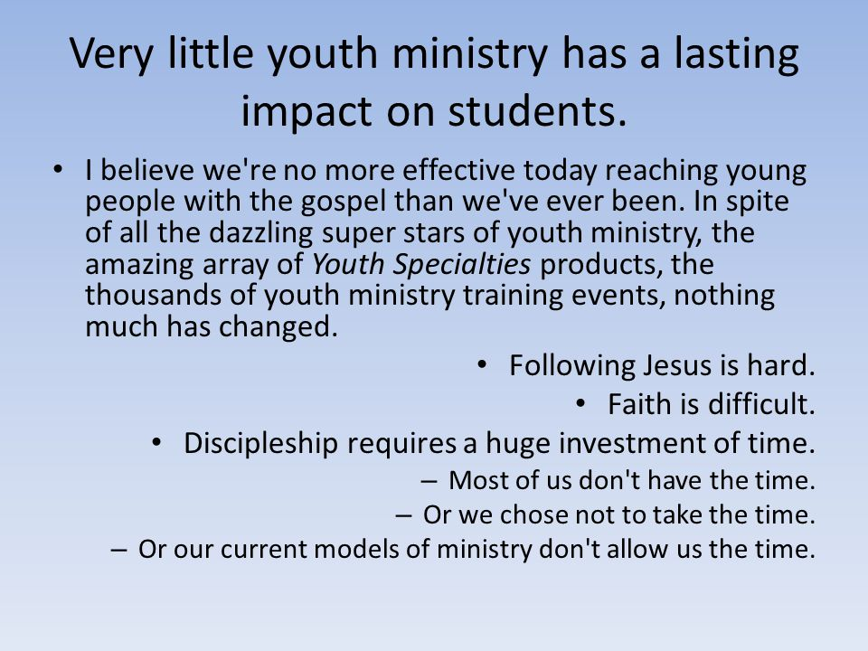 Very little youth ministry has a lasting impact on students.