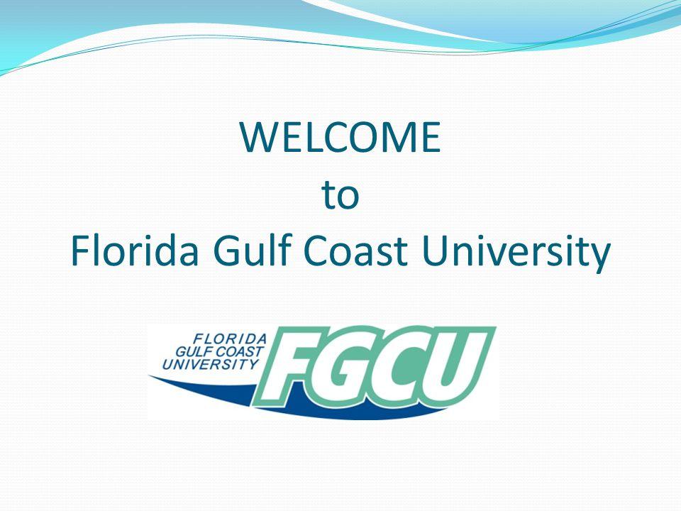 WELCOME to Florida Gulf Coast University