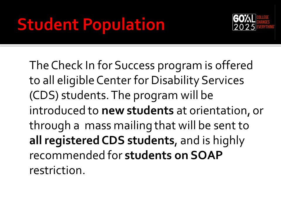 The Check In for Success program is offered to all eligible Center for Disability Services (CDS) students.