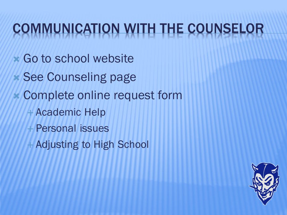  Go to school website  See Counseling page  Complete online request form  Academic Help  Personal issues  Adjusting to High School