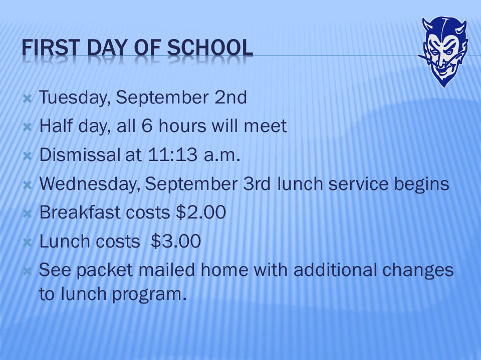  Tuesday, September 2nd  Half day, all 6 hours will meet  Dismissal at 11:13 a.m.  Wednesday, September 3rd lunch service begins  Breakfast costs