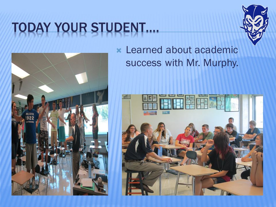  Learned about academic success with Mr. Murphy.