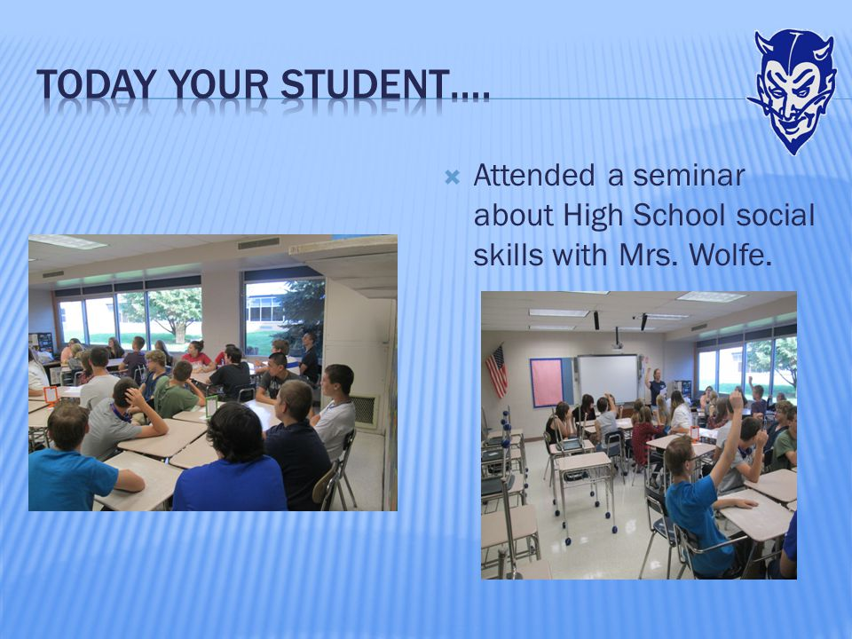  Attended a seminar about High School social skills with Mrs. Wolfe.