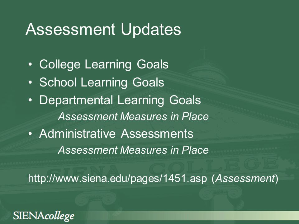 Assessment Updates College Learning Goals School Learning Goals Departmental Learning Goals Assessment Measures in Place Administrative Assessments As