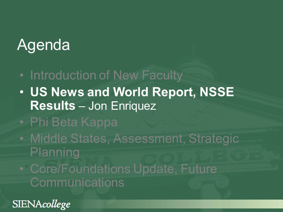 Agenda Introduction of New Faculty US News and World Report, NSSE Results Phi Beta Kappa Middle States, Assessment, Strategic Planning Core/Foundations Update, Future Communications – Linda Richardson