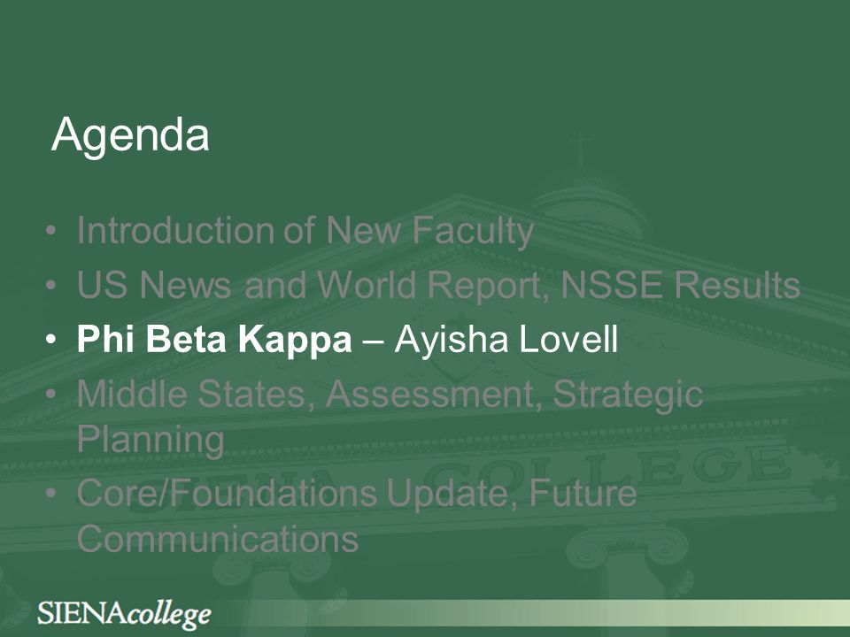 Agenda Introduction of New Faculty US News and World Report, NSSE Results Phi Beta Kappa – Ayisha Lovell Middle States, Assessment, Strategic Planning Core/Foundations Update, Future Communications