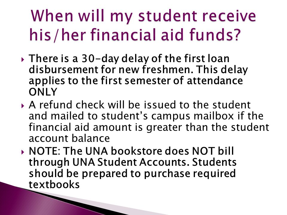  There is a 30-day delay of the first loan disbursement for new freshmen.