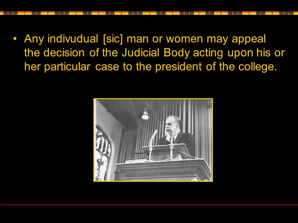 Any indivudual [sic] man or women may appeal the decision of the Judicial Body acting upon his or her particular case to the president of the college.
