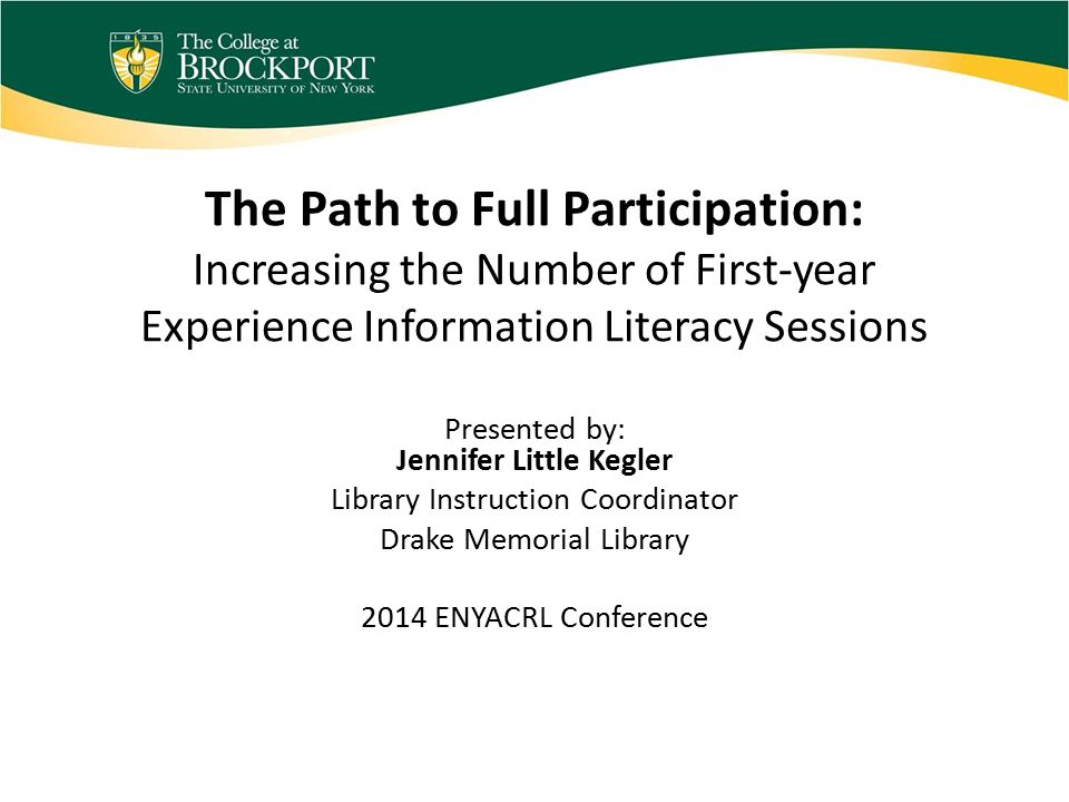 FYE at Brockport Academic Planning Seminar, 1 credit (P/F) 1100 entering freshmen Over 9 years, participation increased from 20% to 98% (2005 to 2013) Faculty or staff teach each section Some sections based on major, others are interdisciplinary