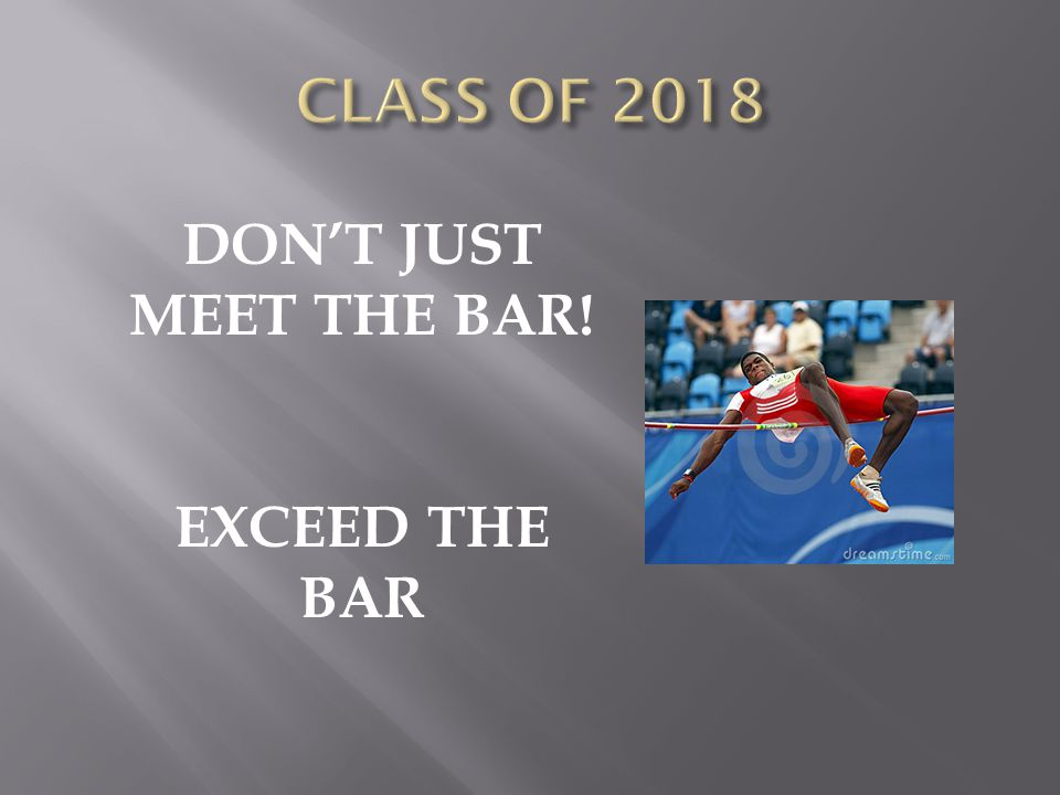 DON'T JUST MEET THE BAR! EXCEED THE BAR