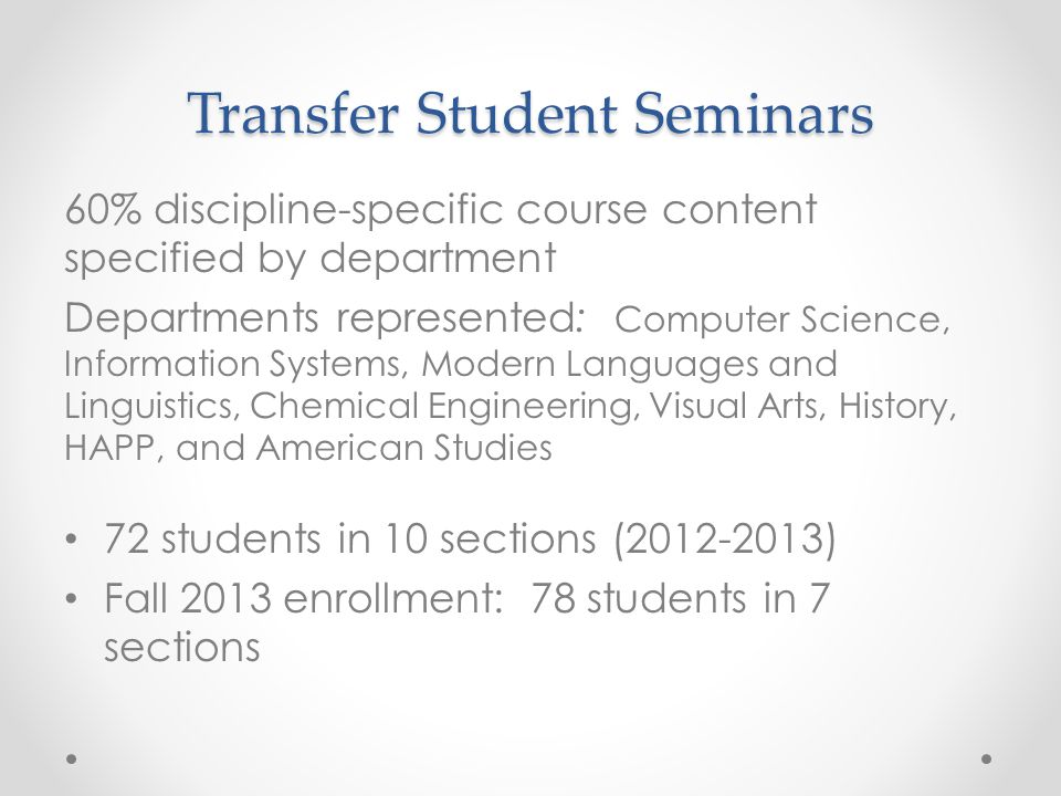 Transfer Student Seminars 60% discipline-specific course content specified by department Departments represented: Computer Science, Information System
