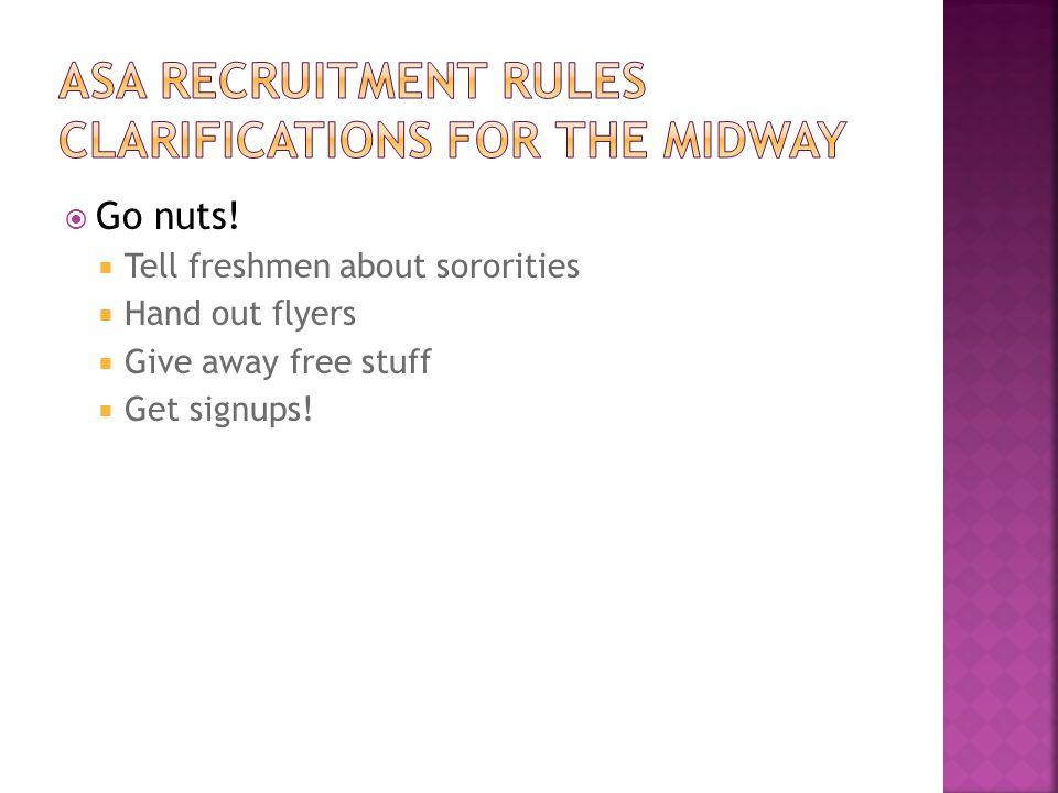  Go nuts!  Tell freshmen about sororities  Hand out flyers  Give away free stuff  Get signups!