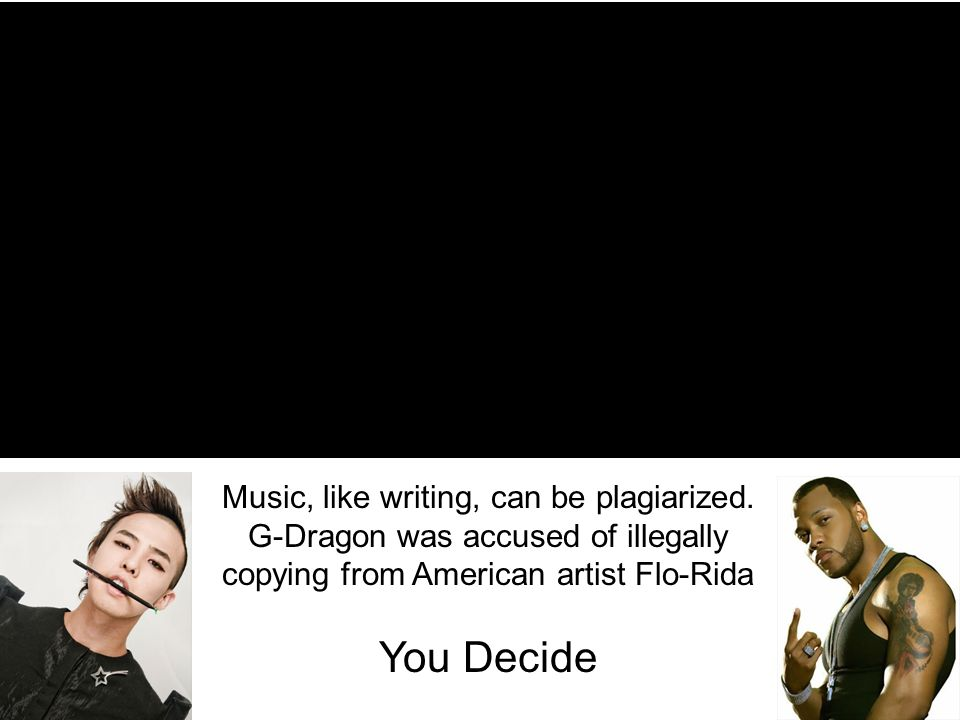 Music, like writing, can be plagiarized. G-Dragon was accused of illegally copying from American artist Flo-Rida You Decide