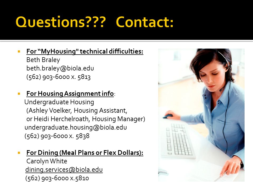  For MyHousing technical difficulties: Beth Braley beth.braley@biola.edu (562) 903-6000 x.