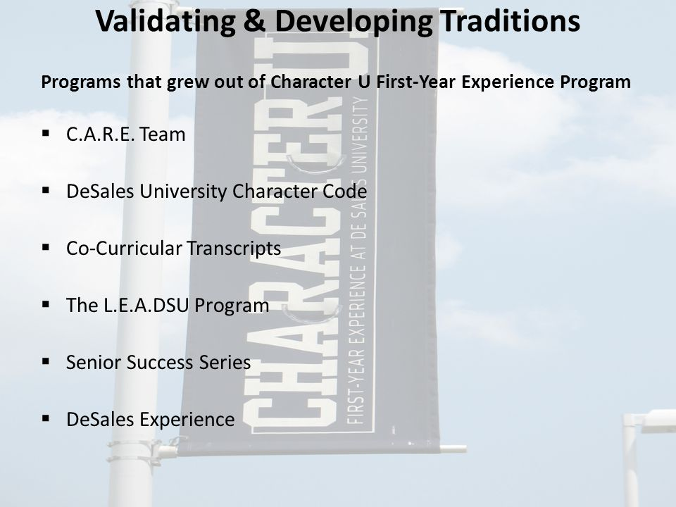 Validating & Developing Traditions Programs that grew out of Character U First-Year Experience Program  C.A.R.E.
