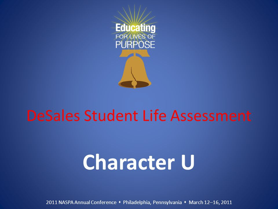 2011 NASPA Annual Conference  Philadelphia, Pennsylvania  March 12–16, 2011 DeSales Student Life Assessment Character U
