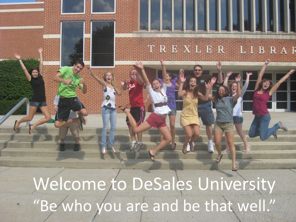Welcome to DeSales University Be who you are and be that well.