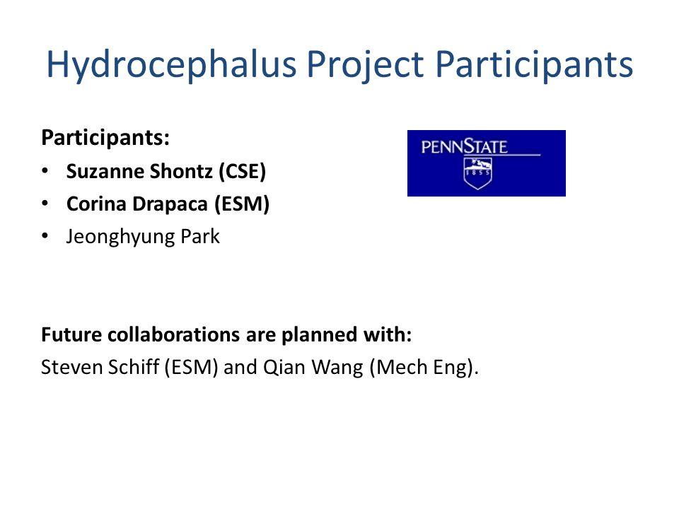 Hydrocephalus Project Participants Participants: Suzanne Shontz (CSE) Corina Drapaca (ESM) Jeonghyung Park Future collaborations are planned with: Steven Schiff (ESM) and Qian Wang (Mech Eng).