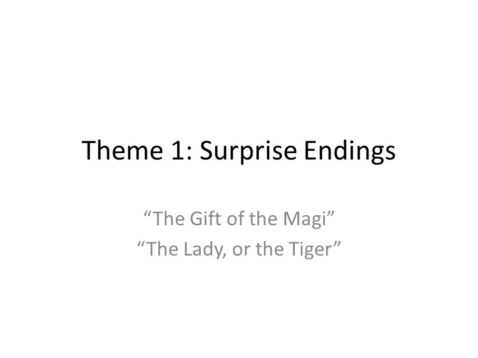 Theme 1: Surprise Endings The Gift of the Magi The Lady, or the Tiger