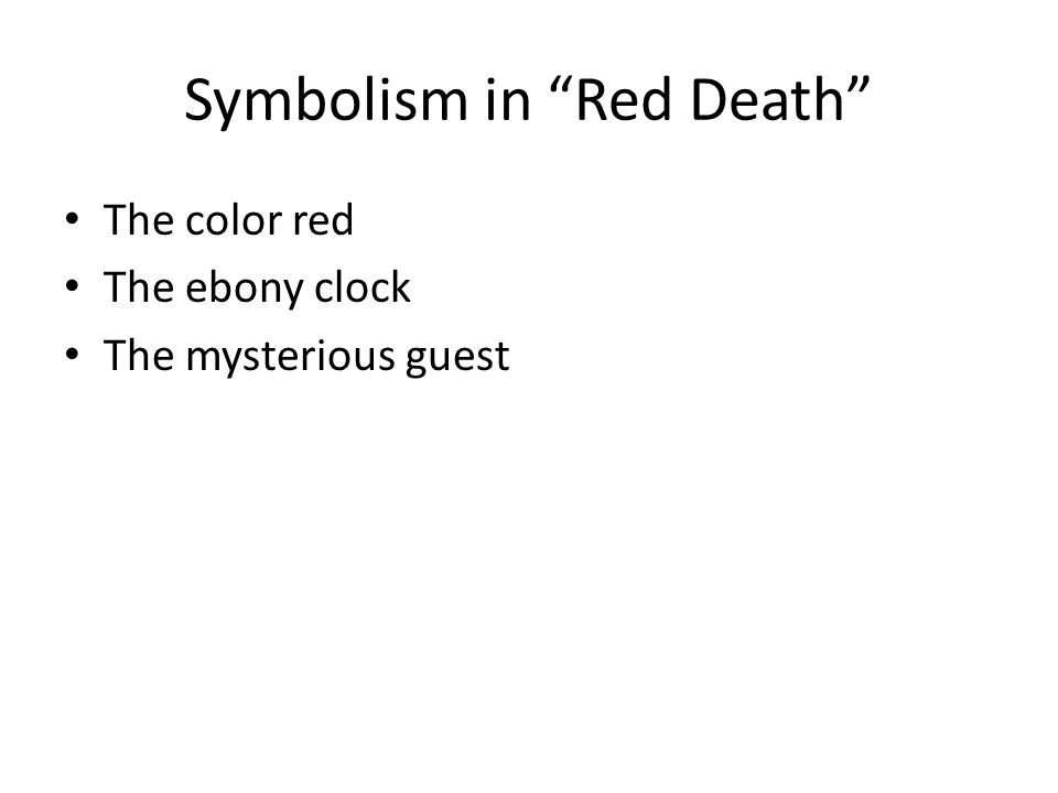 Symbolism in Red Death The color red The ebony clock The mysterious guest